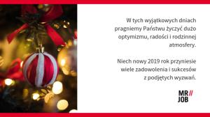 W tych wyjątkowych dniachpragniemy Państwu życzyć dużo optymizmu, radości i rodzinnej atmosfery.Niech nowy 2019 rok przyniesie wiele zadowolenia i sukcesówz podjętych wyzwań.